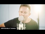 Impossible Things // Chris Tomlin // New Song Cafe