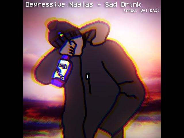 Depressive.Naylas - Sad Drink (Prod. VΛllDΛI)
