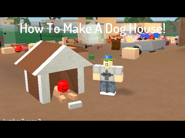 How To Make A Dog House And A Dog Lumber Tycoon 2