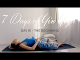 DAY 01 - The Beginning 7 Days Of Yin Yoga