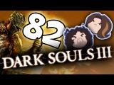Dark Souls III: Talkin' Some Hentai - PART 82 - Game Grumps
