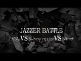 I.V.A. VS B-boy major VS Ninet