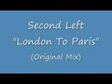 Second Left - London To Paris (Original Original Mix)