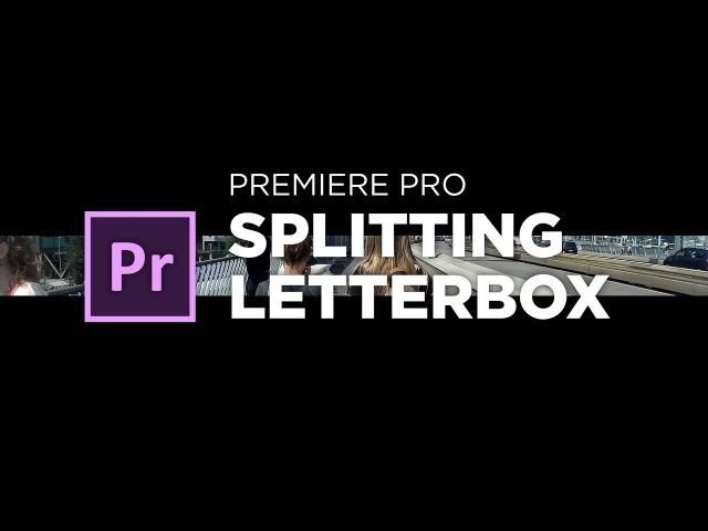 Splitting Letterbox Intro Tutorial for Adobe Premiere Pro by Chung Dha