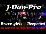 GPBrave Girls-Deepened dance cover by J-Dan-Pro Mad Dance Party Vol.5 Happy New Year(18.12.2016)