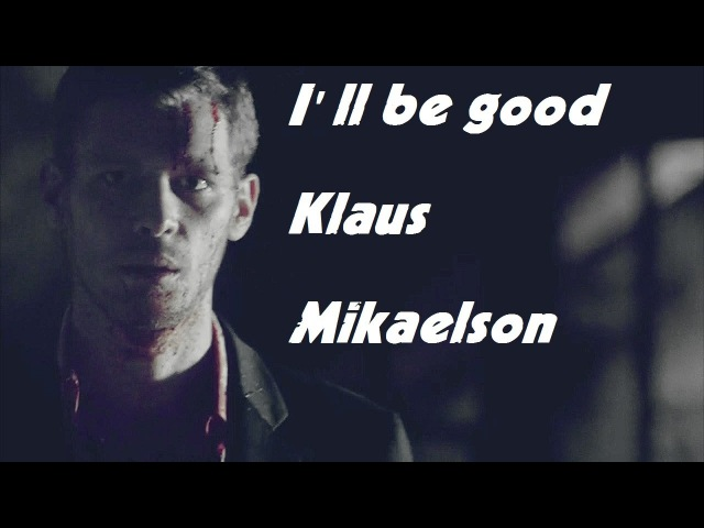Klaus Mikaelson l I'll be good