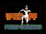 FUERZA COLOMBIANA - LA VACA LOLA