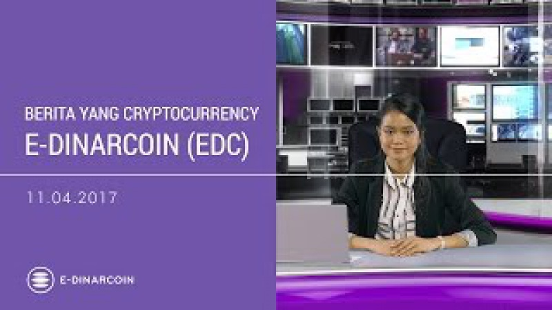 Berita yang cryptocurrency E-Dinar Coin (EDR) 11.04.2017