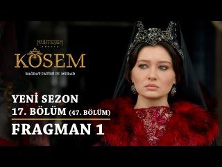 Великолепный век: Кёсем Султан | 2 сезон - 17 серия (47 серия) | Fragman 1