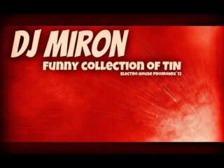 Dj Miron - Funny collection of TIN Electro House PromoMix`12