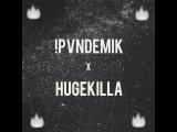 !PVNDEMIK x HUGEKILLA