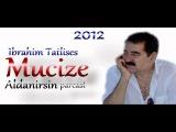 ibrahim tatlises Mucize albümünden 2012 yepyeni