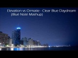 Elevation vs Ormatie - Clear Blue Daydream (Blue Note Mashup)