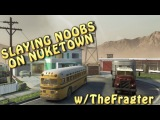 Slaying Noobs on Nuketown w/TheFragter