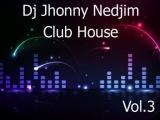 Dj Jhonny Nedjim-Club House Vol.3