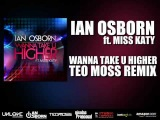 Ian Osborn ft. Miss Katy - Wanna Take U Higher (Teo Moss Remix)