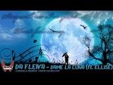 Da Fleiva - Dame la luna (ft. Ellise)