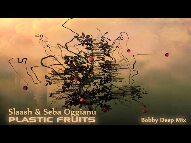 Slaash Seba Oggianu - Plastic Fruits (Bobby Deep Mix)