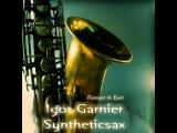 Igor Garnier feat. Syntheticsax - Forever &amp Ever (radio edit)