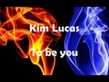 Kim Lucas - To be you