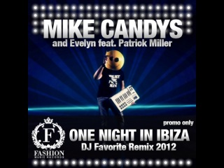 MIKE CANDYS & EVELYN feat. PATRICK MILLER - ONE NIGHT IN IBIZA (DJ FAVORITE RADIO EDIT)