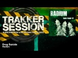 Radium - Drug Suicide - TrakkerSession
