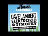 Dave Lambert and Timofey and Elektrokid - House Clubbing Anthem 2011 (O.B Remix)