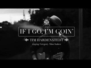 If I Go, I'm Goin' (Gregory Alan Isakov cover)