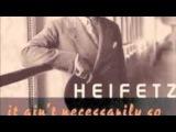 1. Jascha Heifetz plays My Mans Gone Now (arr. Heifetz) - from