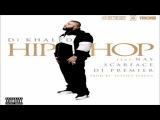 DJ Khaled - Hip Hop ft. Nas, Scarface &amp DJ Premier