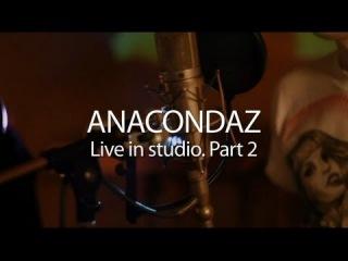 Anacondaz — Live in studio. Part 2 / Рассвет мертвецов