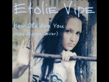 Etolie Vipe - How Old Are You (Miko Mission Cover)