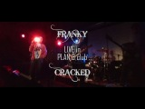 FRANKY - Live in Plan B #04 - Cracked
