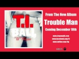T.I. (Feat. Lil Wayne) - Ball (Prod. By Rico Love &amp Earl &amp E.) Audio