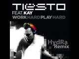 Tiesto feat. Kay Work Hard, Play Hard (Hydra Remix) preview