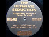 The Ultimate Seduction - Together Forever (K&ampA's Club Blast)