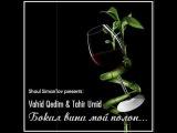 Vahid Qedim &amp Tahir Umid - Бокал вина мой полон