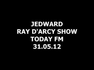JEDWARD RAY D'ARCY SHOW TODAY FM 31.05.12