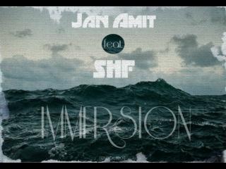 Jan Amit Feat. SHF - IMMERSION |MIX|