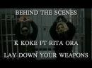 K KOKE @kokeUSG FT RITA ORA @RitaOra Behind The Scene of LAYDOWN