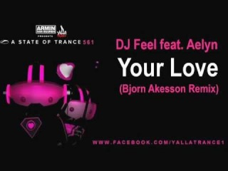 DJ Feel feat. Aelyn - Your Love (Bjorn Akesson Remix) - ASOT 561