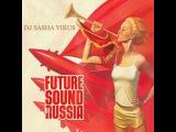 DJ SASHA VIRUS - FUTURE SOUND OF RUSSIA