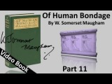 Part 11 - Of Human Bondage Audiobook by W. Somerset Maugham (Chs 114-122)