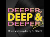 Deeper, Deep &amp Deeper 2012 (Mixed and Compiled by DJ BUMER)