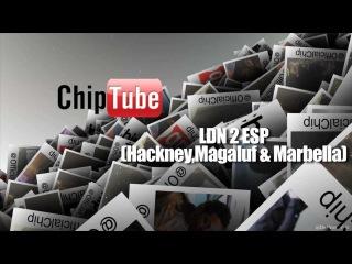 ChipTube Season 2 Ep 6 - LDN 2 ESP (Hackney Weekend, Magaluf & Marbella)