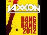 JAXXON - BANG BANG 2012