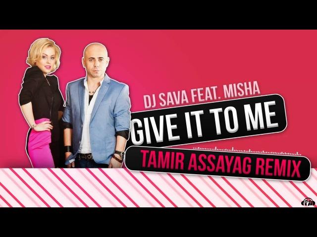 DJ Sava Give it to me Tamir Assayag Remix