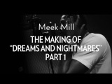 Meek Mill: The Making Of «Dreams & Nightmares» Part 1
