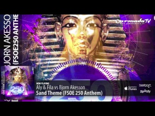 Aly & Fila vs Bjorn Akesson - Sand Theme (FSOE 250 Anthem)