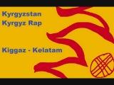 Kiggaz - Kelatam Kyrgyz rap